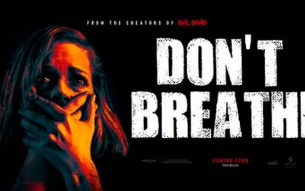 Don't Breathe- A tense nightmare that never lets up